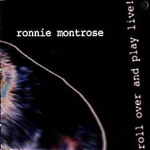 Ronnie Montrose roll over and play live cover